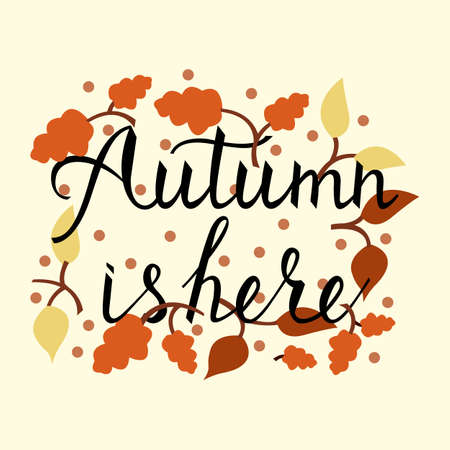 Modern brush phrase autumn is here. Background with the image of a leaf fall. Autumn with leaves.
