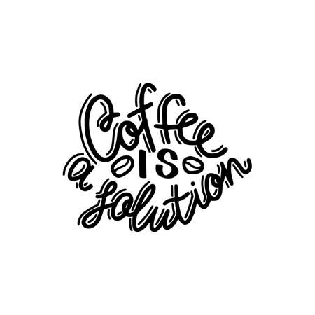 Coffee is solution in brush hand drawn inscription isolated on white background Illustration