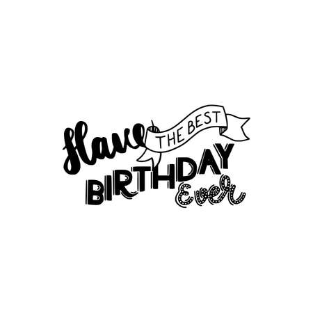brush written have the best birthday ever isolated on white background Vectores