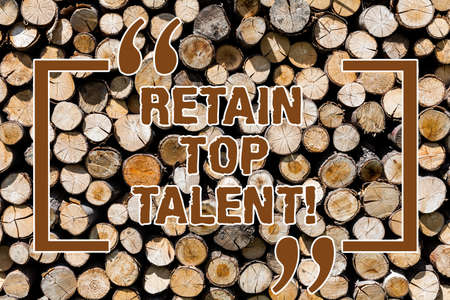 Text sign showing Retain Top Talent. Conceptual photo ability of organization to retain and keep its employees Wooden background vintage wood wild message ideas intentions thoughts