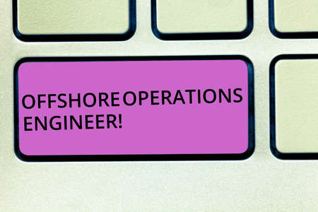Handwriting text Offshore Operations Engineer. Concept meaning Supervising oil and gas operations in the rig Keyboard key Intention to create computer message pressing keypad idea
