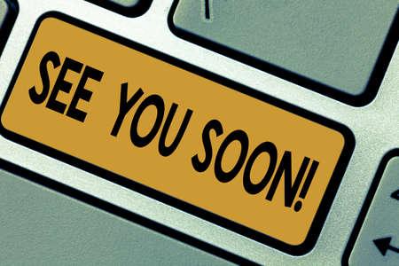 Schreiben Hinweis mit Bis bald. Geschäftsfoto mit Abschied Wir werden uns in kurzer Zeit wieder treffen