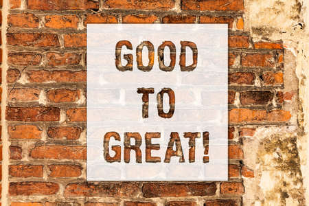 Conceptual hand writing showing Good To Great. Business photo text Everything getting much better Obtaining success in projects Brick Wall art like Graffiti motivational call written on the wall Stock Photo
