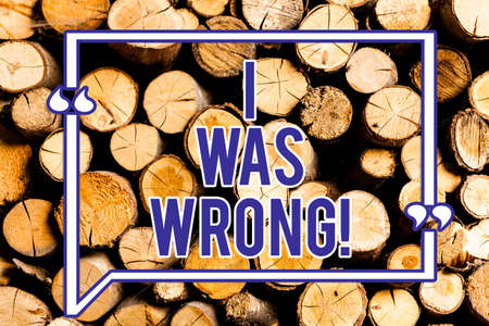 Text sign showing I Was Wrong. Conceptual photo Acceptance of a mistake error Giving an apology Failure Wooden background vintage wood wild message ideas intentions thoughts