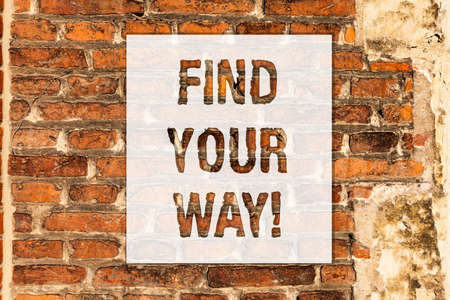Conceptual hand writing showing Find Your Way. Business photo text Look for demonstratingal direction purpose path to accomplish goals Brick Wall art like Graffiti motivational call written on the wall