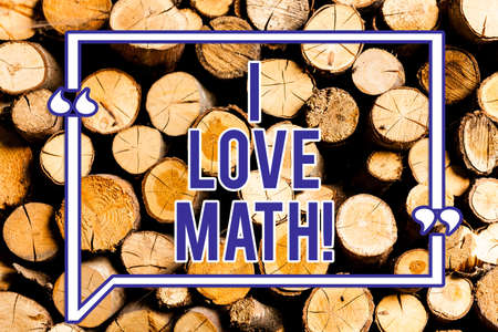 Text sign showing I Love Math. Conceptual photo To like a lot doing calculations mathematics number geek demonstrating Wooden background vintage wood wild message ideas intentions thoughts