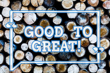 Writing note showingGood To Great. Business photo showcasing Everything getting much better Obtaining success in projects Wooden background vintage wood wild message ideas intentions thoughts