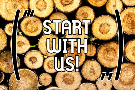 Handwriting text Start With Us. Concept meaning Get started on our company Invitation to join a teamwork Wooden background vintage wood wild message ideas intentions thoughts Standard-Bild
