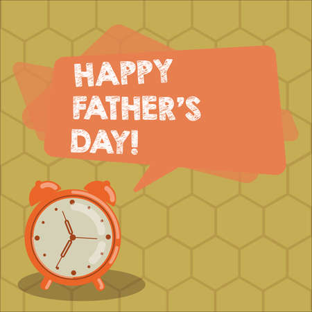 Conceptual hand writing showing Happy Father S Is Day. Business photo text celebration honoring dads and celebrating fatherhood Rectangular Speech Bubble Overlay and Analog Alarm Clock