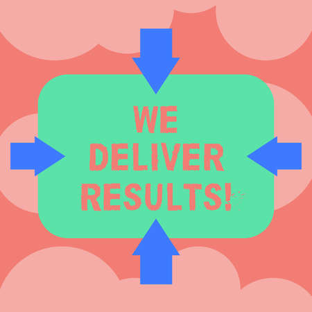 Writing note showing We Deliver Results. Business photo showcasing organization demonstrating that do not tell words they always do Arrows on Four Sides of Blank Rectangular Shape Pointing Inward photo