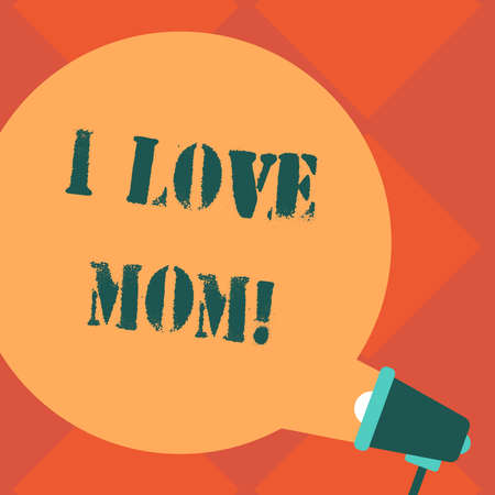 Handwriting text I Love Mom. Concept meaning Good feelings about my mother Affection loving happiness Blank Round Color Speech Bubble Coming Out of Megaphone for Announcement Stock Photo
