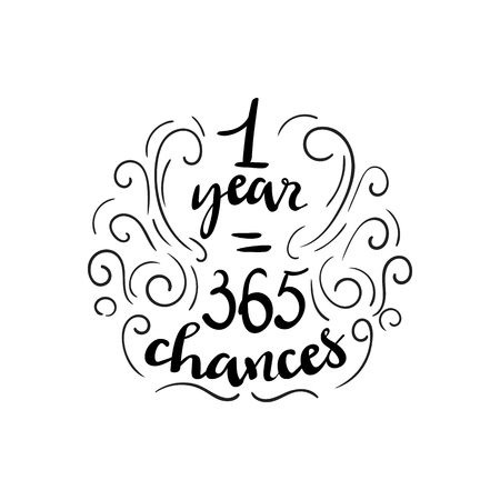 hand drawn vector lettering. 1 year 365 chances. banner, poster, greeting card isolated design element. Vector