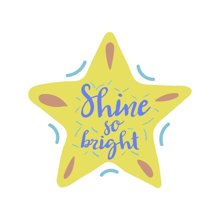hand drawn vector lettering. Shine so bright. Vector eps10
