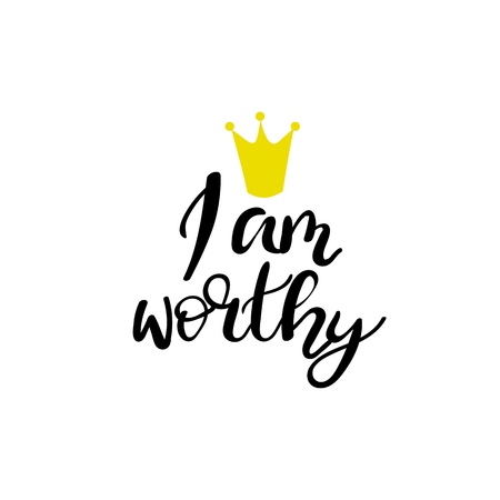 I am worthy. Conceptual handwritten phrase