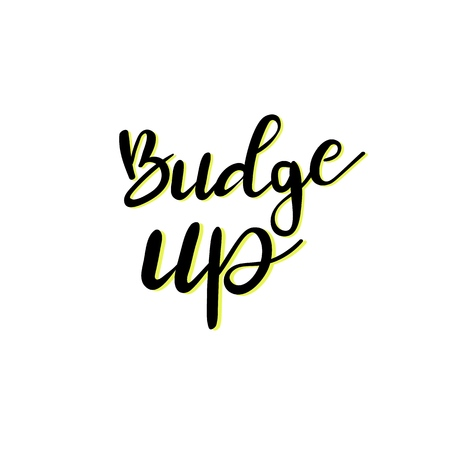 hand drawn vector lettering. Budge up