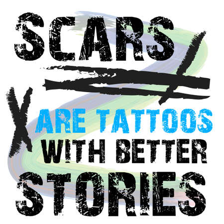 Scars Are Tattoos With Better Stories Inspirational Phrase