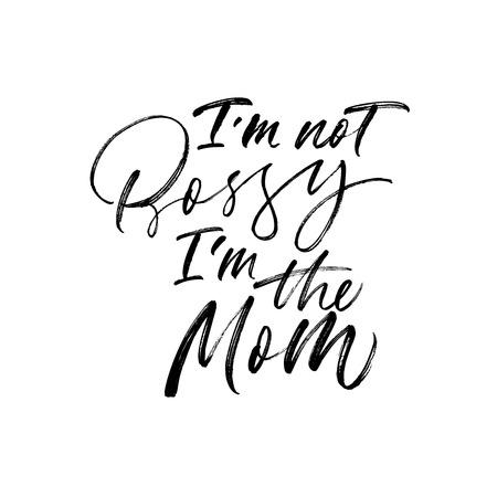 I'm not bossy I'm the mom handwritten black calligraphy. Positive ink brush quote. Motivational slogan isolated clipart. Grunge brushstroke paint lettering. T-shirt, poster vector design element. Vector Illustration
