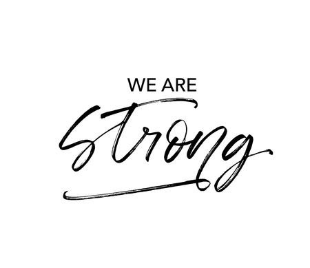 We are strong quote handwritten black calligraphy. Ink pen lettering. Dry paint brushstroke grunge texture. Champion phrase isolated clipart. Sport motivation poster, banner vector design element.