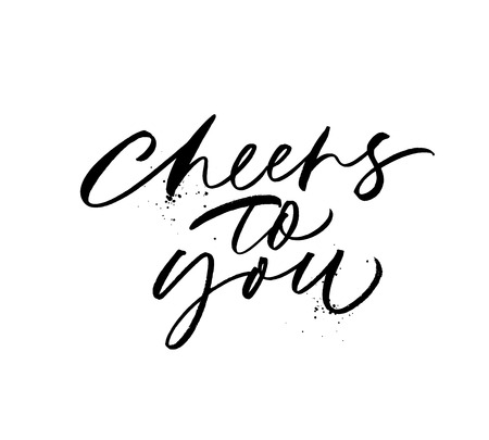 Cheers to you hand drawn vector calligraphy. Black ink pen texture. Toast phrase, quote isolated clipart. Handwritten paint grunge lettering. Holiday celebration, birthday greeting design element.