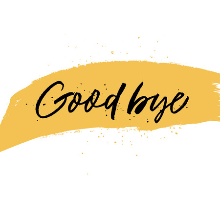 Good bye quote handwritten black lettering. Ink pen calligraphy. Grunge isolated clipart. Goodbye calligraphic phrase on hand drawn yellow paint smear. Farewell postcard, poster design element