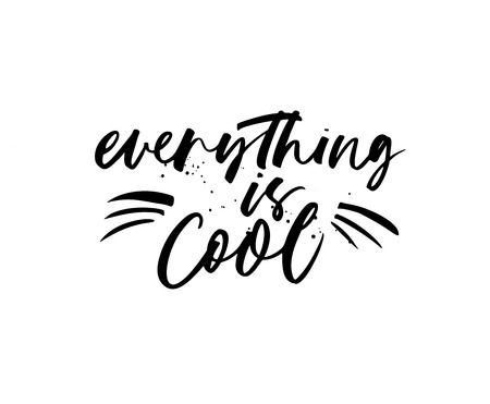 Everything is cool hand drawn vector calligraphy. Black ink pen texture. Positive quote isolated clipart. Handwritten paint lettering with lines, dots. Textile, poster calligraphic design element.