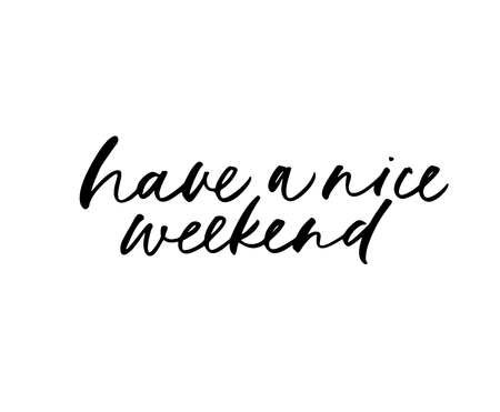 Have a nice weekend phrase. Hand drawn brush style modern calligraphy. Vector illustration of handwritten lettering.