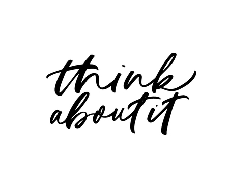 Think about it phrase. Modern vector brush calligraphy. Ink illustration with hand-drawn lettering.