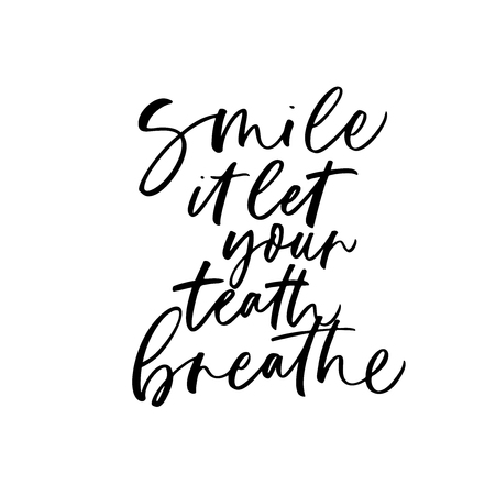 Smile, it let your teeth breathe phrase. Hand drawn brush style modern calligraphy. Vector illustration of handwritten lettering. Stock Illustratie