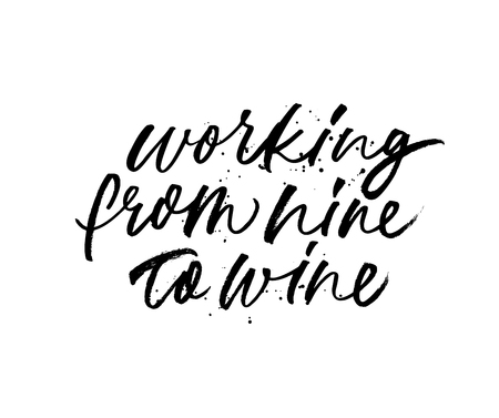Working from nine to wine phrase. Fun quote. Hand drawn brush style modern calligraphy. Vector ink illustration of handwritten lettering. Isolated on white background. Standard-Bild - 122411066