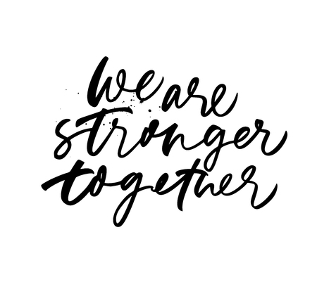 We are stronger together phrase. Hand drawn brush style modern calligraphy. Vector illustration of handwritten lettering. Isolated on white background. Motivational poster, banner, inscription.
