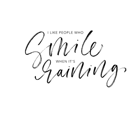 I like people who smile when its raining phrase handwritten with a calligraphic brush. Motivational and inspirational quote. Vector print design.