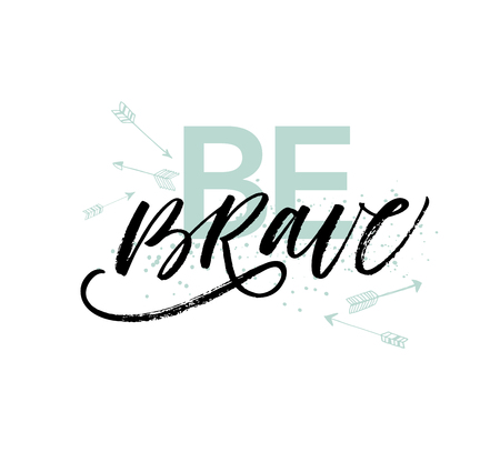 Be brave phrase. Modern vector brush calligraphy. Ink illustration with hand-drawn lettering.