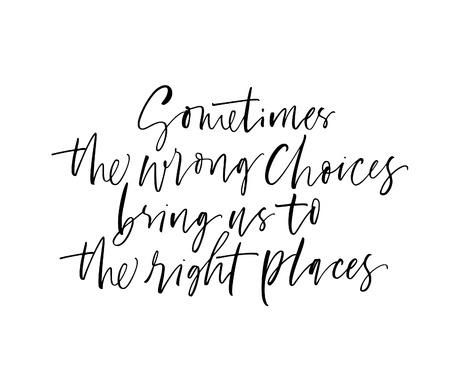Sometimes the wrong choices bring us to the right places phrase. Motivational quote. Ink illustration. Modern brush calligraphy. Isolated on white background.