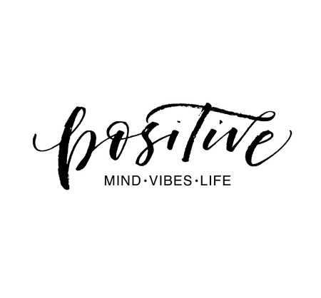 Positive mind, vibes, life phrase. Modern vector brush calligraphy. Ink illustration with hand-drawn lettering.