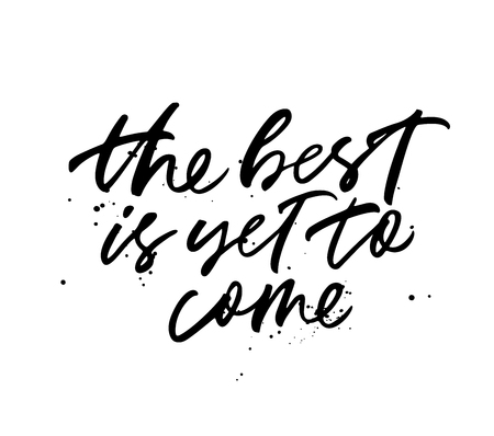 The best is yet to come hand drawn vector lettering. Quote ink brush calligraphy. Hopeful motivation. Black paint dry brushstroke phrase, wisdom saying. Poster, greeting card isolated clipart.