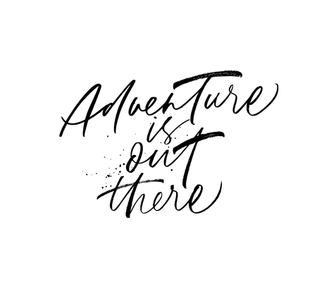 Adventure is out there hand drawn lettering. Quote ink brush calligraphy. Risk motivation. Black paint dry brushstroke inspiring phrase slogan. Wisdom saying. T-shirt, greeting card isolated clipart. Ilustração Vetorial