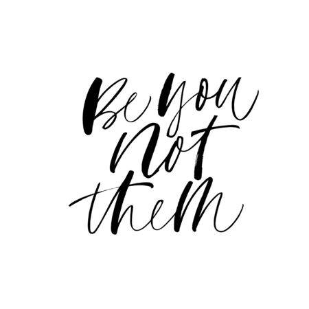 Be you not them ink vector lettering. Handwritten inspirational quote. Being yourself phrase calligraphy. Motivation, wisdom saying vector isolated monochrome typography. T shirt print design element