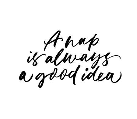 Nap is always good idea ink pen vector calligraphy. Funny saying, quote handwritten isolated lettering. Poster, t shirt decorative print. Relaxation humorous cursive inscription. Rest, break from work