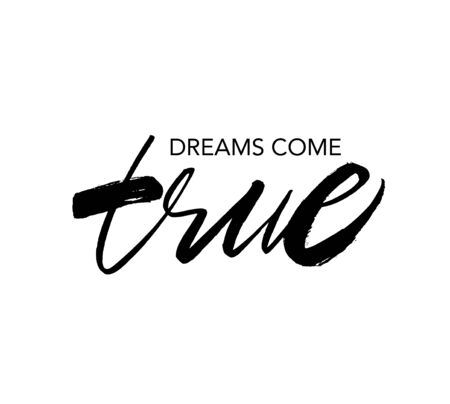 Dreams come true ink brush vector lettering. Inspirational saying handwritten calligraphy. T shirt decorative print. Positive lifestyle quote, company slogan. Wish fulfillment, desire realization