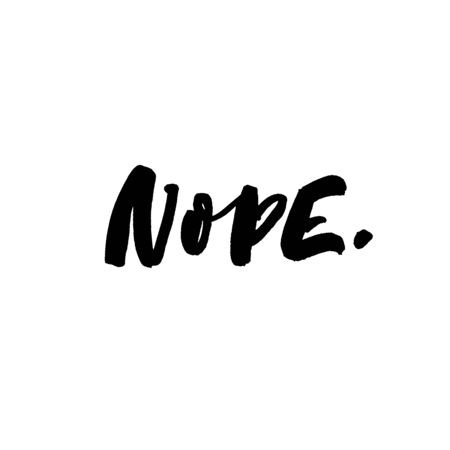 Nope handwritten ink brush vector lettering. Funny refusal inscription with dot. T shirt decorative print. Humor saying, fun rejection word. Trendy freehand typography. Quote handwriting Stock Illustratie