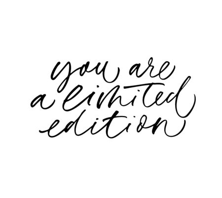 You are limited edition quote vector calligraphy. Ink pen handwritten lettering. Inspirational phrase. T shirt print isolated clipart. Valentine day greeting card decorative cursive inscription.