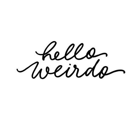 Hello weirdo ink pen handwritten lettering. Positive greeting, funny saying vector calligraphy. Creative t shirt decorative print. Eccentric person, oddball salutation phrase. Weird, bizarre hi Ilustrace