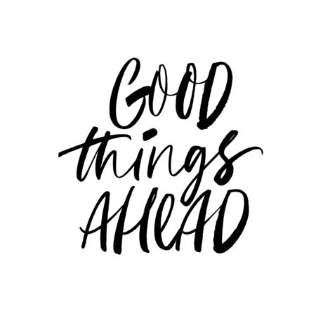 Good things ahead modern vector brush calligraphy. Ink pen Inspiration lettering. Motivating slogan handwritten vector calligraphy. Inspirational quote for posters, wall art and social media. Brush typography