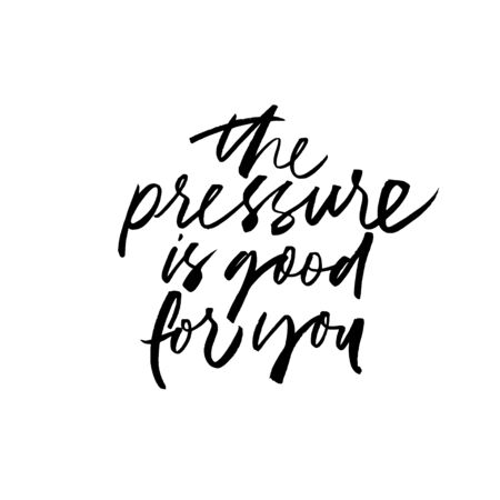 The pressure is good for you ink pen vector lettering. Motivating slogan handwritten vector calligraphy. Resolute attitude, perseverance motto. Advising phrase, hipster saying handwritten calligraphy.