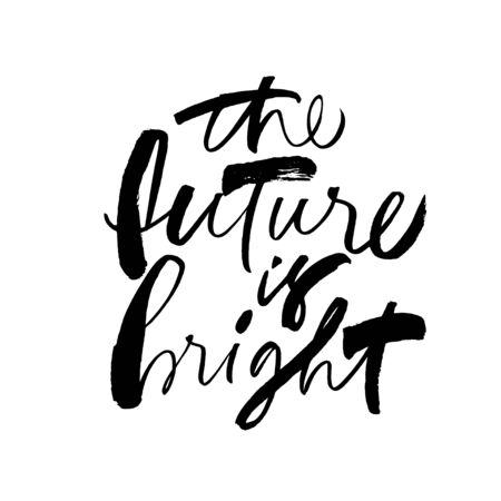 The future is bright ink pen vector lettering. Optimist phrase, hipster saying handwritten calligraphy. T shirt decorative print. Positive message. Motivational quote, happy lifestyle slogan.