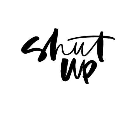 Shut up ink pen vector lettering. Trendy word cursive calligraphy. Teenager, impertinent youth slogan. Impudent attitude, cocky young person description. Poster, t shirt decorative inscription. Иллюстрация