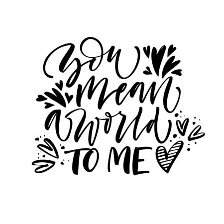 You mean a world to me phrase. Lettering for Valentines day with hearts. Ink illustration. Modern brush calligraphy. Isolated on white background.