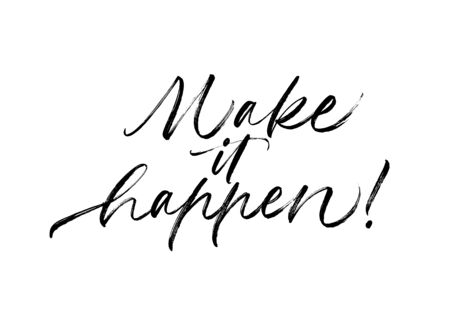 Make it happen vector lettering. Hand drawn modern brush calligraphy isolated on white background. Positive saying, poster, t shirt decorative print. Optimistic attitude, peace appeal. Illustration