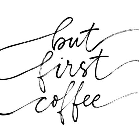 But first coffee vector modern brush calligraphy. Ink illustration isolated on white background. Hand drawn lettering phrase or quote. Inspirational and positive coffee quote. Vettoriali