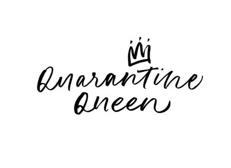 Quarantine queen lettering with crown for self quarantine time. Protection or measure from virus. Calligraphy phrase for home decor, banners, posters etc. Isolated on white Ilustração